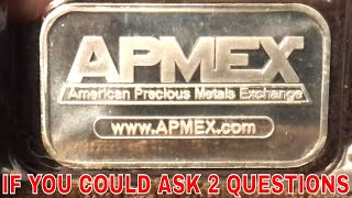 If You Could Ask APMEX 2 Questions