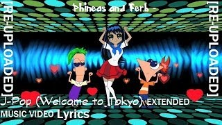 Phineas and Ferb - J Pop Welcome to Tokyo Extended Lyrics [RE-UPLOAD]