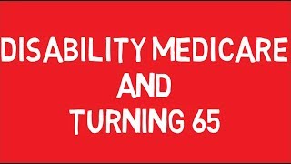 DISABILITY MEDICARE AND TURΝING 65