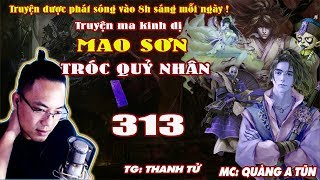 Mao Sơn Tróc Quỷ Nhân [ Tập 313 ] Cướp Dâu Hiên Viên Thị - Truyện ma pháp sư - Quàng A Tũn