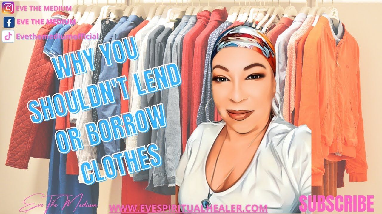 WHY YOU SHOULDN'T LEND OR BORROW CLOTHES