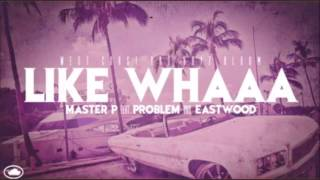 master p like whaa Master P - Like Whaaa (feat. Problem & Eastwood) New 2013 Hot