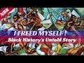I Freed Myself -Black History's Untold Story- Bro. Seneb