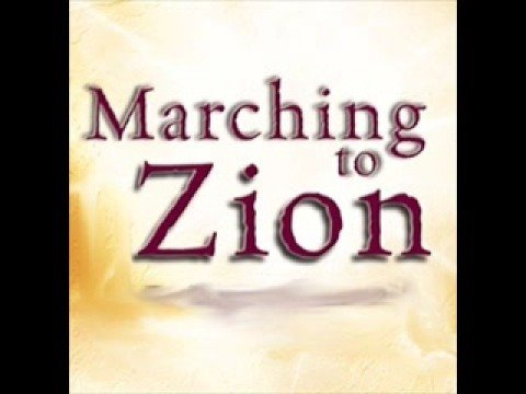 We are Marching to Zion