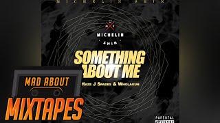 J Spades, Haze & Wholagun - Something About Me (Prod By Michelin Shin) | MadAboutMixtapes
