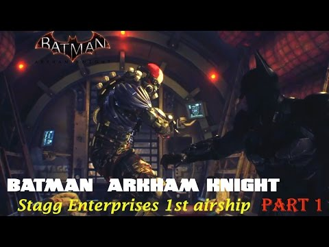 Batman Arkham Knight - Track down Scarecrow in Stagg Enterprises 1st airships - Part 1