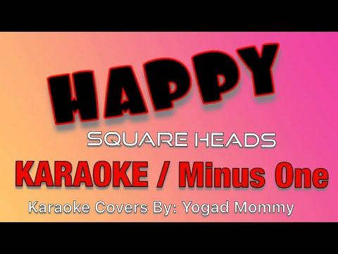 HAPPY (Square Heads) KARAOKE Minus One