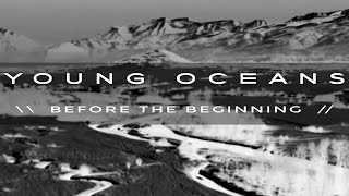 BEFORE THE BEGINNING by Young Oceans (official)