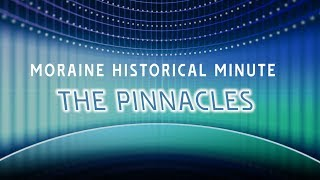 Moraine History Minute: The Pinnacles