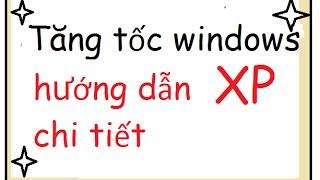 Tăng tốc windows XP toàn diện 2015 (hướng dẫn chi tiết)(Phần 1)