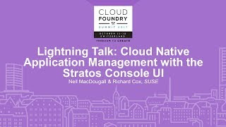 Lightning Talk: Cloud Native Application Management with the Stratos Console UI - Neil MacDougall