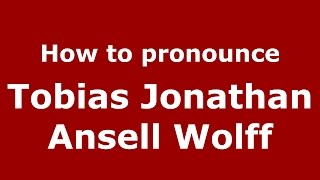 How to pronounce Tobias Jonathan Ansell Wolff (American English/US)  - PronounceNames.com