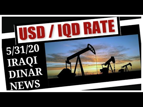 5/31/2020 Iraqi Dinar News Updates USD / IQD Foreign Currency Exchange Rate;
