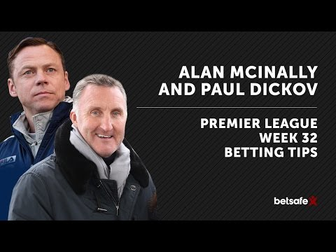 Premier League Betting Tips Week 32 - McInally and Dickov