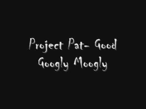 Project Pat- Good Googly Moogly
