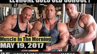 levrone goes old school muscle in the morning may 19 2017