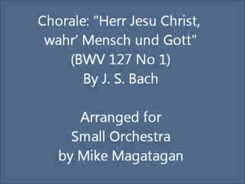 """Chorale: """"Herr Jesu Christ, Wahr' Mensch Und Gott"""" (BWV 127 No 1) For Small Orchestra"""