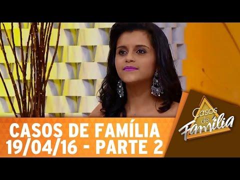 Casos de Família (19/04/16) - Você não presta pro meu filho e vai arrumar encrenca comigo! - Parte 2