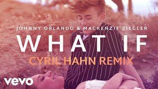 Download Johnny Orlando, Mackenzie Ziegler - What If (Cyril Hahn Remix / Audio)