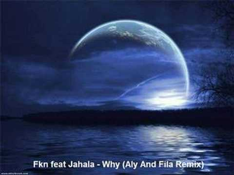 Fkn feat Jahala - Why (Aly And Fila Remix) [HQ]