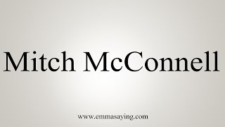 How To Pronounce Mitch McConnell