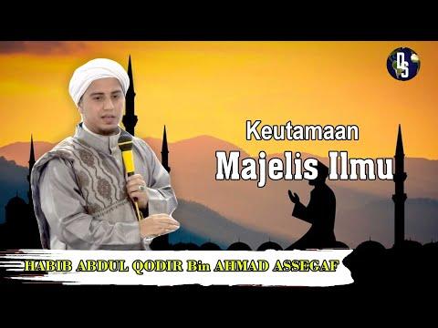 KEUTAMAAN MAJLIS ILMU - Al Habib Abdul Qodir bin Ahmad bin Husein Assegaf