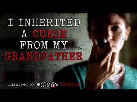 """I Inherited A Curse From My Grandfather"" Creepypasta"