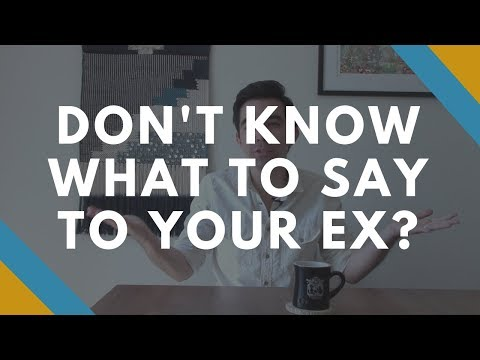 don't know what to say to get your ex back?