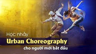 Học nhảy Urban Choreography cho người mới bắt đầu