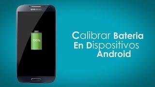 Calibrar Batería De Cualquier Dispositivo Android - Root