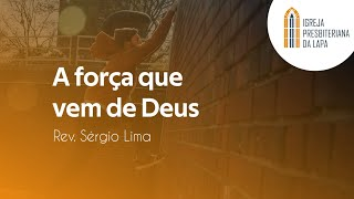 A força que vem de Deus - Rev. Sérgio Lima