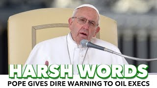 Pope Gives Oil Executives A Dire Warning About Climate Change