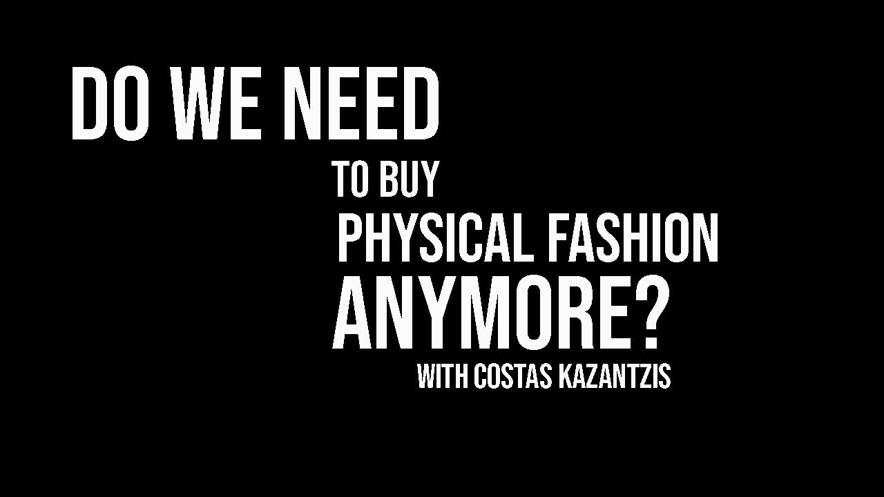 "In conversation with Hannah | ""Do we need to buy physical fashion anymore?"" with Costas Kazantzis"