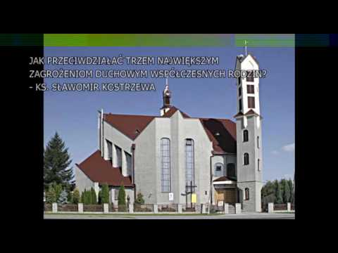 Jak przeciwdziałać trzem największym zagrożeniom duchowym rodzin - ks. Sławomir Kostrzewa