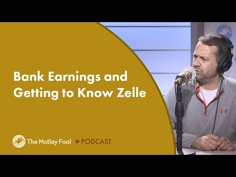 Bank Earnings and Getting to Know Zelle