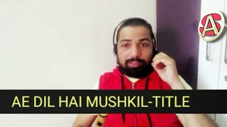 Aye Dil Hai Mushkil Tutorial By SantAkshat