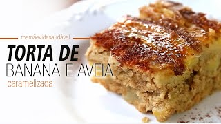 Torta De Banana E Aveia Caramelizada