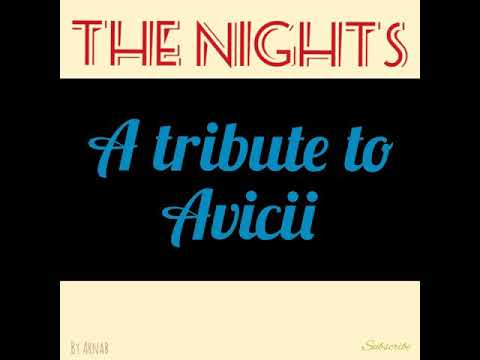 'THE NIGHTS' A SHORT COVER OF THE ORIGINALLY RECORDED SONG BY AVICII!! IN HIS MEMORY AND A TRIBUTE!!