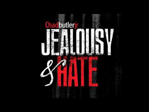 Chadbutlerjr - Jealousy N Hate