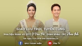 [HOT] Livestream với Hoa hậu Hoàn vũ H'Hen Niê và MC Phan Anh