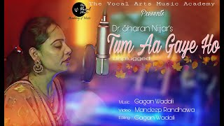 Tum aa Gaye Ho - Unplugged | Dr. Sharan Nijjar | Gagan Wadali | The Vocal Arts Music Academy