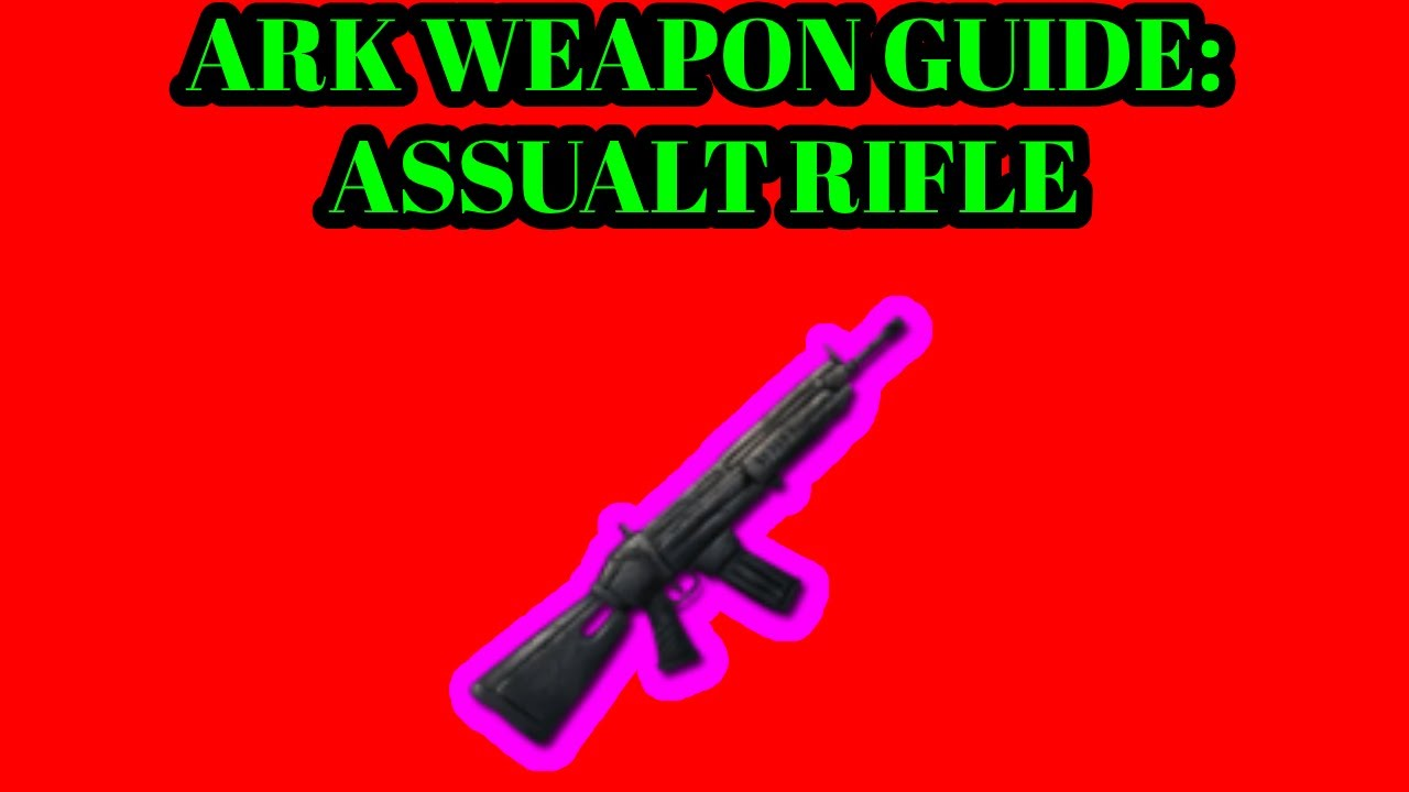 Download ARK SURVIVAL EVOLVED WEAPON GUIDE:ASSAULT RIFLE