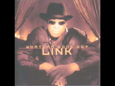 Link - Whatcha Gone Do