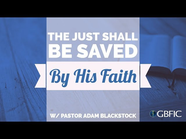 The Just Shall Be Saved by His Faith | Pastor Adam Blackstock