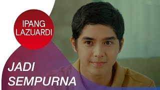 Ipang Lazuardi - Jadi Sempurna | Official Video
