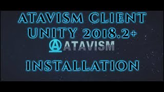 Atavism Online - Atavism Client 2019.1.0 Installation (Unity 2018.2/2018.3)