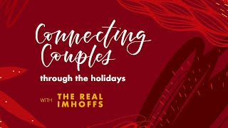 Connecting Couples Through The Holidays: Episode 4- Your Holiday Needs