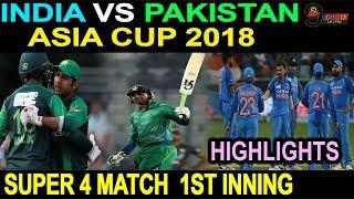 India Vs Pakistan |Asia Cup 2018|SUPER 4 MATCH Group A| Dubai |1ST Innings Highlights