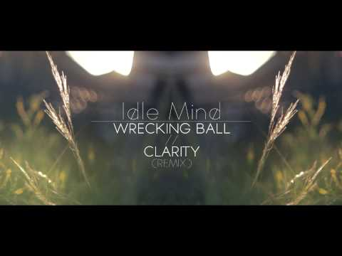 Idle Mind - Wrecking Ball//Clarity (Remix)
