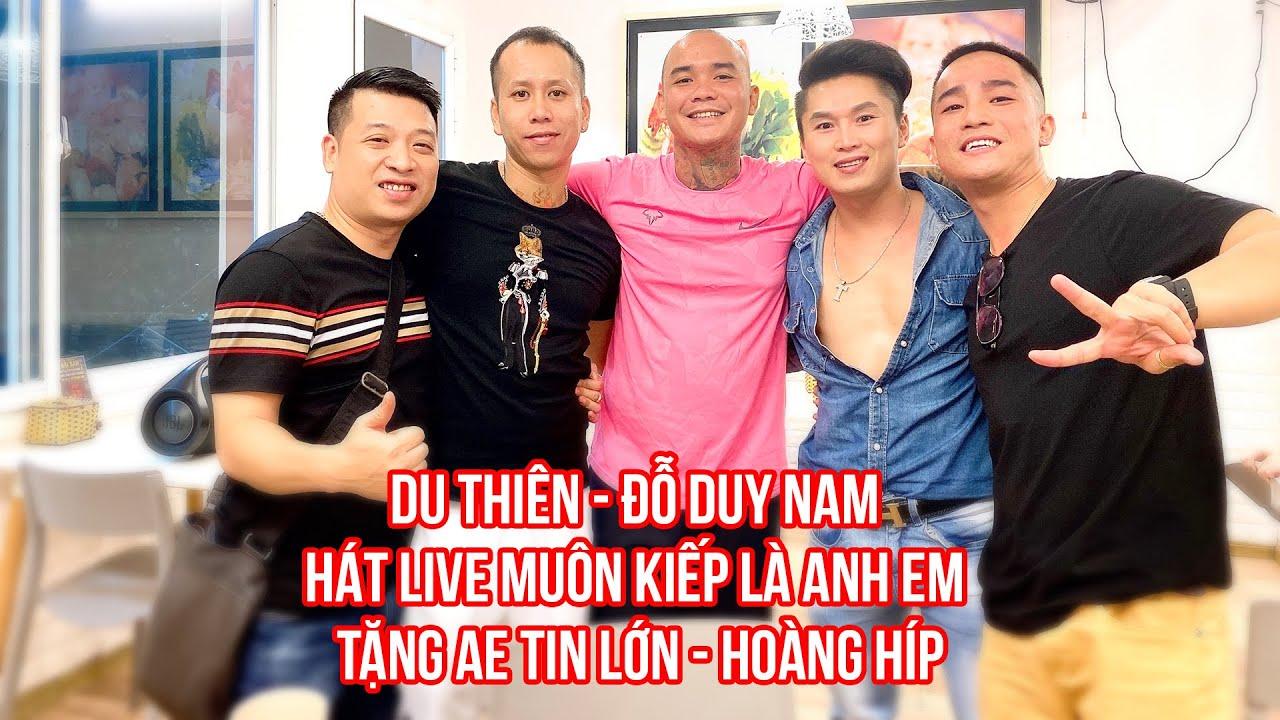 Du Thiên & Đỗ Duy Nam live Muôn Kiếp Là Anh Em tặng anh em Tin Lớn  Hoàng Híp